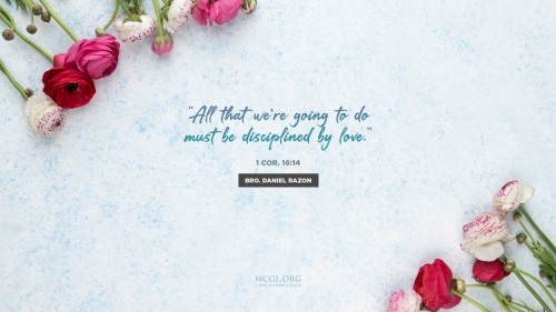 All that we're going to do must be disciplined by love.  (I Cor. 16:14) - Bro. Daniel Razon (Desktop)