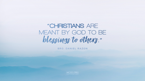 Christians are meant by God to be blessings to others. - Bro. Daniel Razon (Desktop)