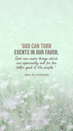 God can turn events for our favor. God can make things which are apparently evil for the better good of His people. - Bro. Eli Soriano (Phone)