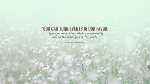 God can turn events in our favor. God can make things which are apparently evil for the better good of His people