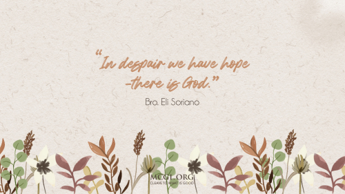 In despair we have hope, there is God