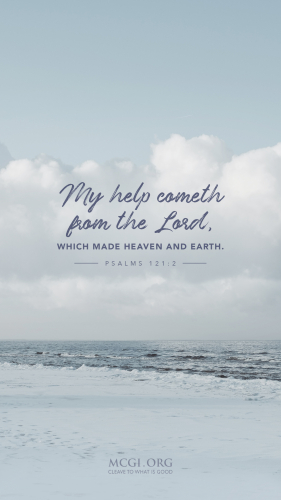 My help cometh from the Lord, which made heaven and earth. - Psalms 121:2  (Phone)