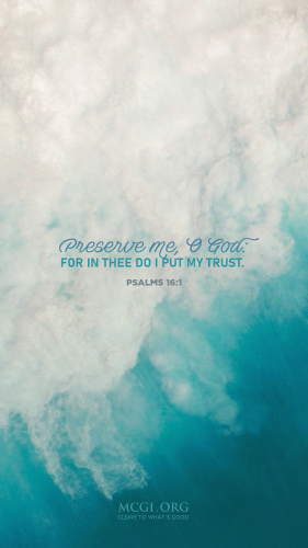 Preserve me, O God for in thee do I put my trust. - Psalms 16:1 (Phone)