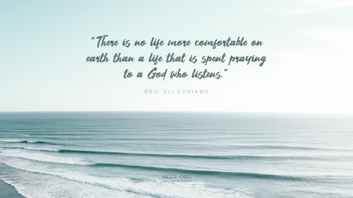 There is no life more comfortable on earth than a life that is spent praying to a God who listens. - Bro. Eli Soriano (Desktop)