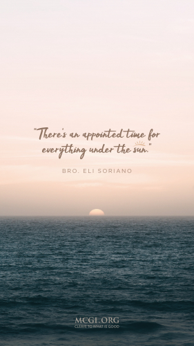 There's an appointed time for everything under the sun. - Bro. Eli Soriano (Phone)