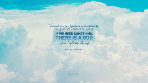 Though we are belittled and worthless, our greatest treasure in life is: if we need something, there is a God who listens to us. - Bro. Eli Soriano (Desktop)