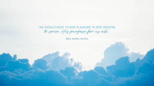 We should exist to give pleasure to our Creator, to serve His purpose for us all. - Bro. Daniel Razon(Desktop)
