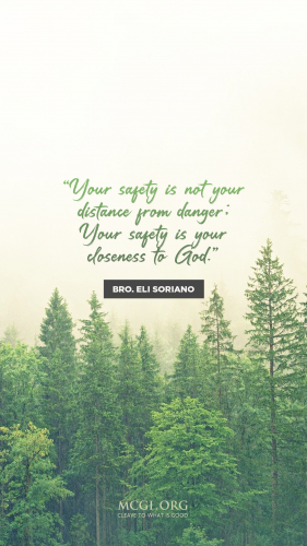 Your safety is not your distance from danger. Your safety is your closeness to God. - Bro. Eli Soriano  (Phone)